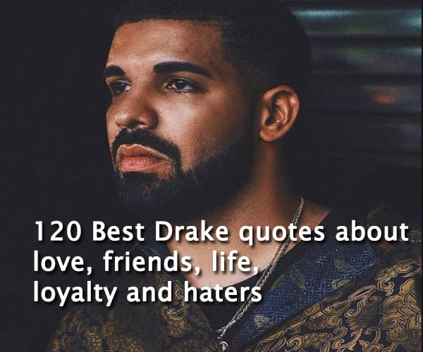 best drake quotes about love friends life loyalty and haters